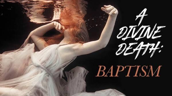 A Divine Death: Baptism