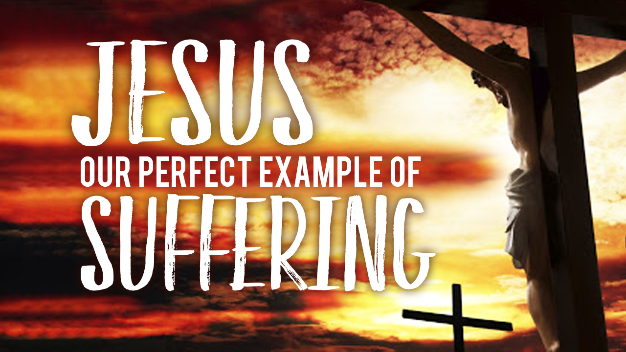 Jesus, Our Perfect Example of Suffering