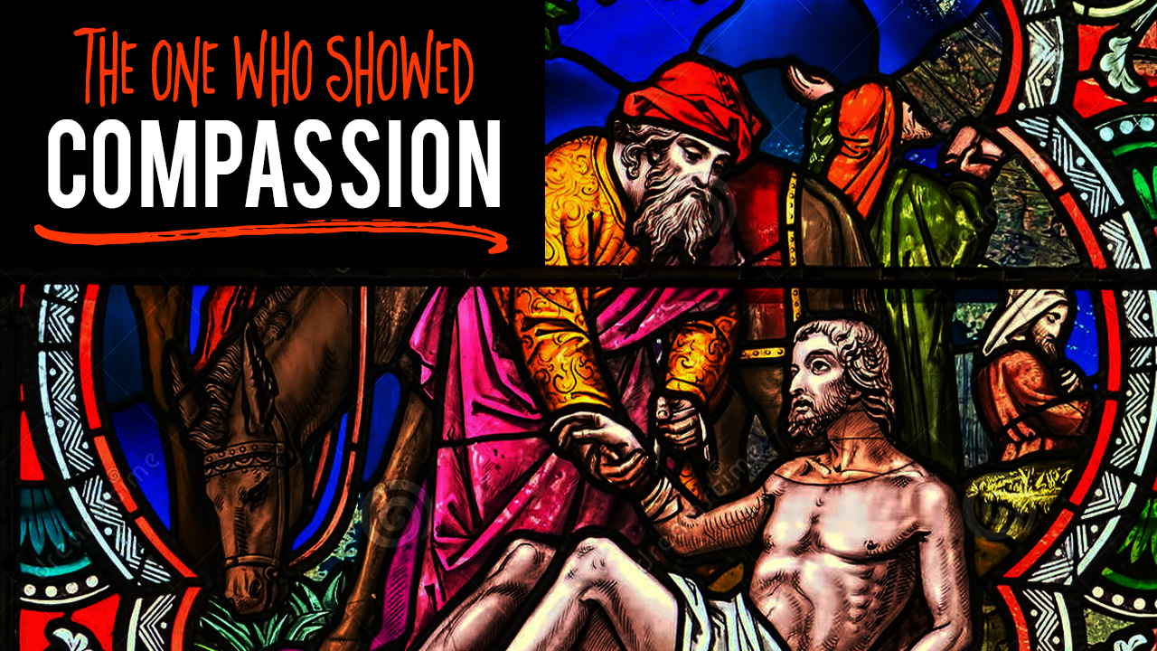 The One Who Showed Compassion - Luke 10