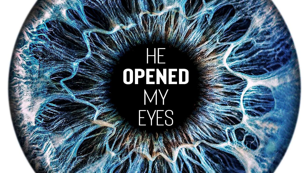 He Opened My Eyes - John 9