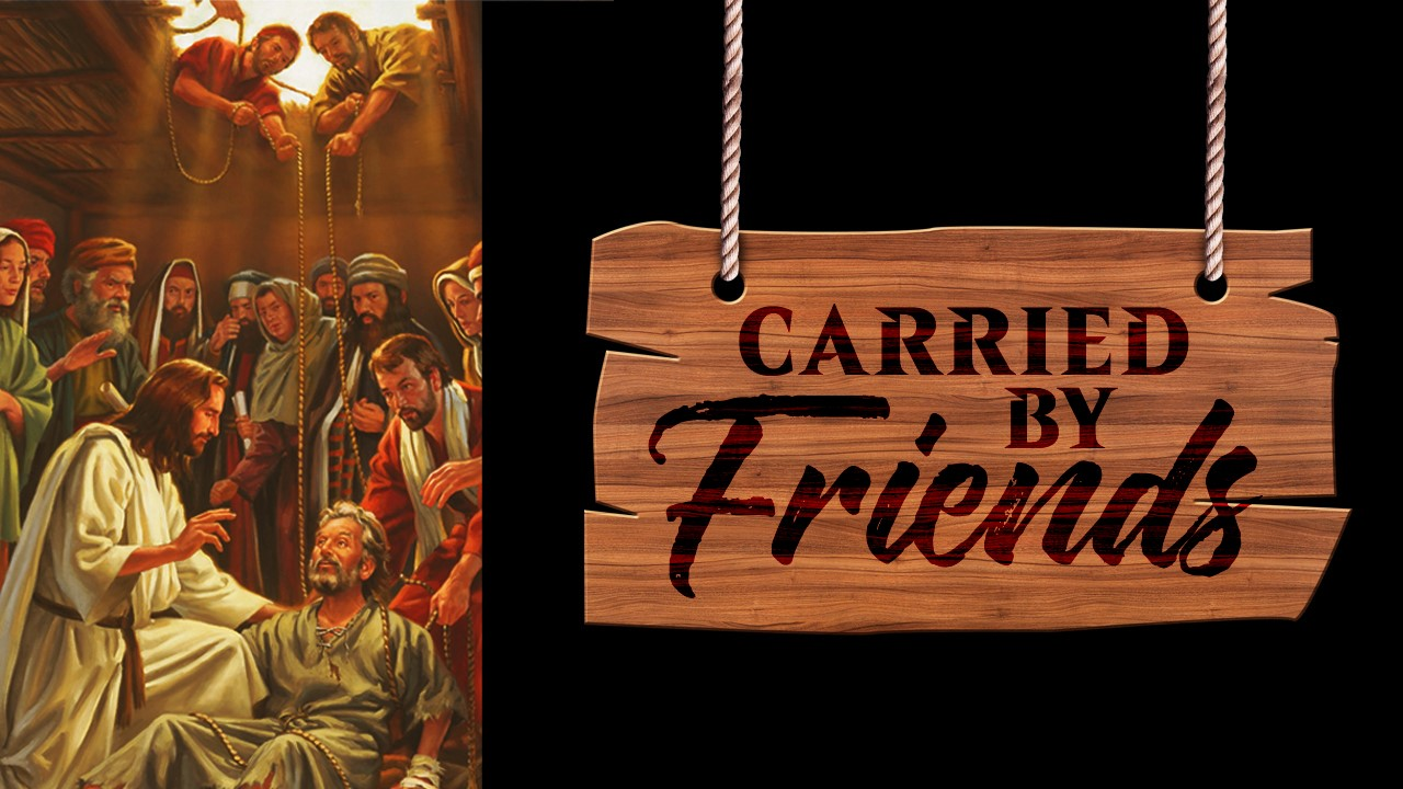 Carried By Friends - Mark 2:1-12