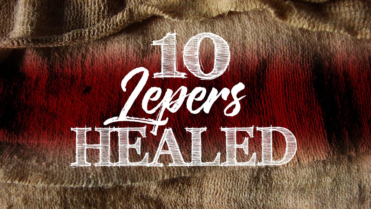 10 Lepers Healed - Luke 17:12-19