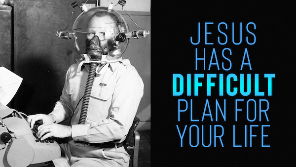 Jesus Has a Difficult Plan for Your Life