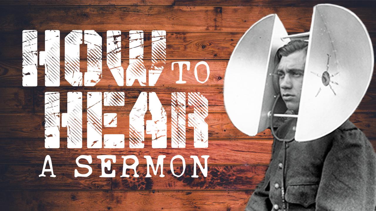 How to Hear a Sermon